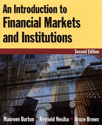 An Introduction to Financial Markets and Institutions By Burton, Maureen/ Nesiba, Reynold F./ Brown, Bruce